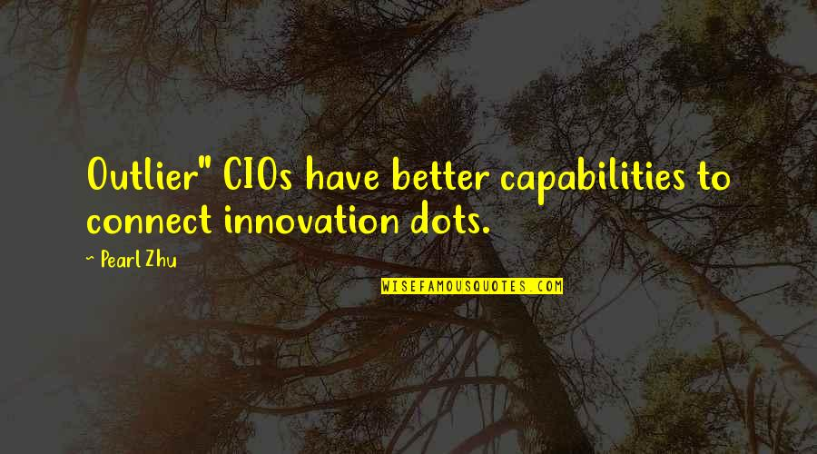 """Leadership Connect Quotes By Pearl Zhu: Outlier"""" CIOs have better capabilities to connect innovation"""