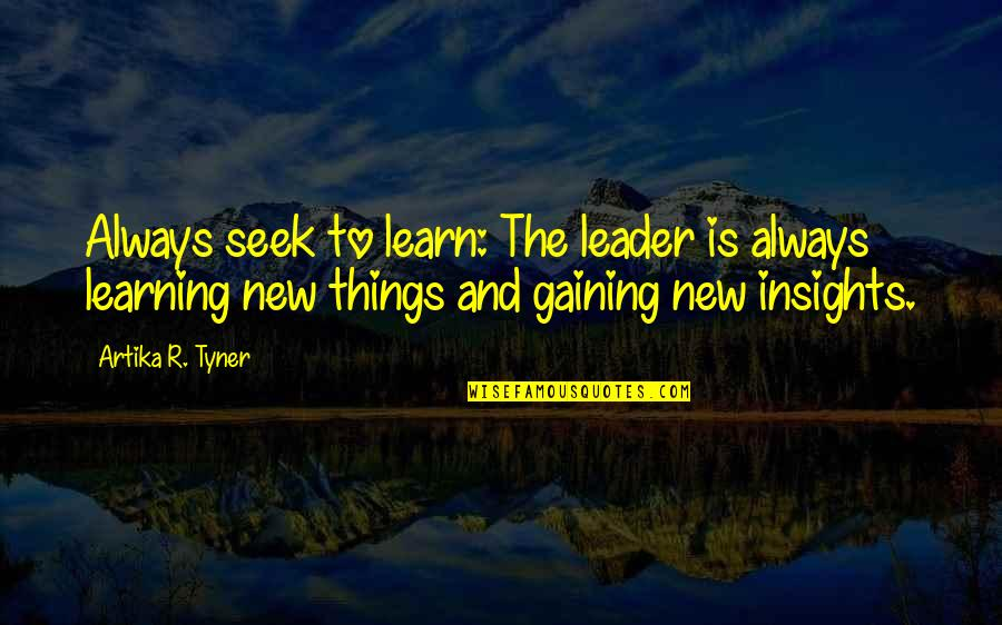 Leadership Insights Quotes By Artika R. Tyner: Always seek to learn: The leader is always