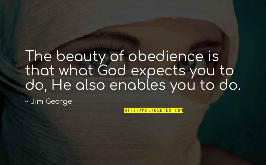 Leadership Insights Quotes By Jim George: The beauty of obedience is that what God