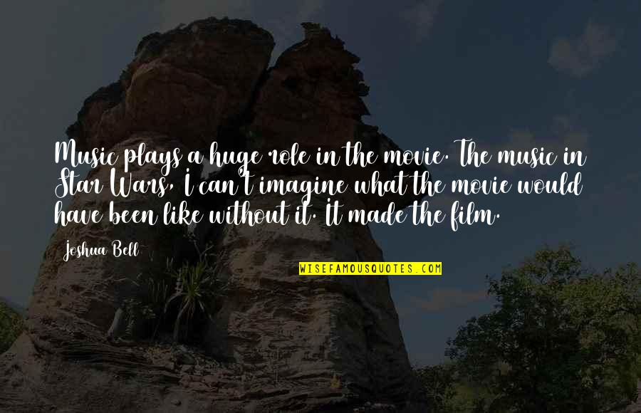 Leadership Insights Quotes By Joshua Bell: Music plays a huge role in the movie.