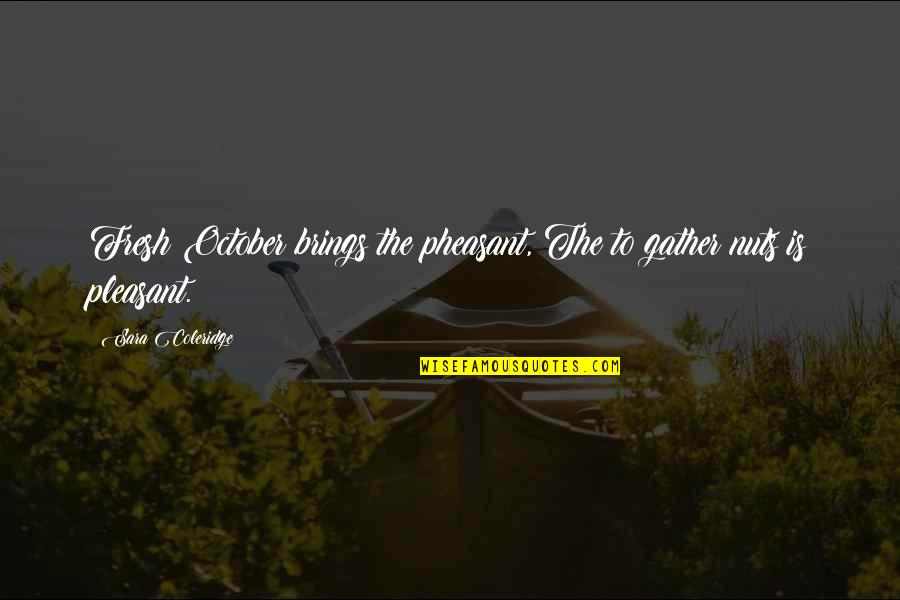 Leadership Insights Quotes By Sara Coleridge: Fresh October brings the pheasant, The to gather