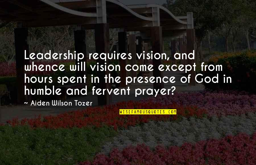 Leadership Presence Quotes By Aiden Wilson Tozer: Leadership requires vision, and whence will vision come