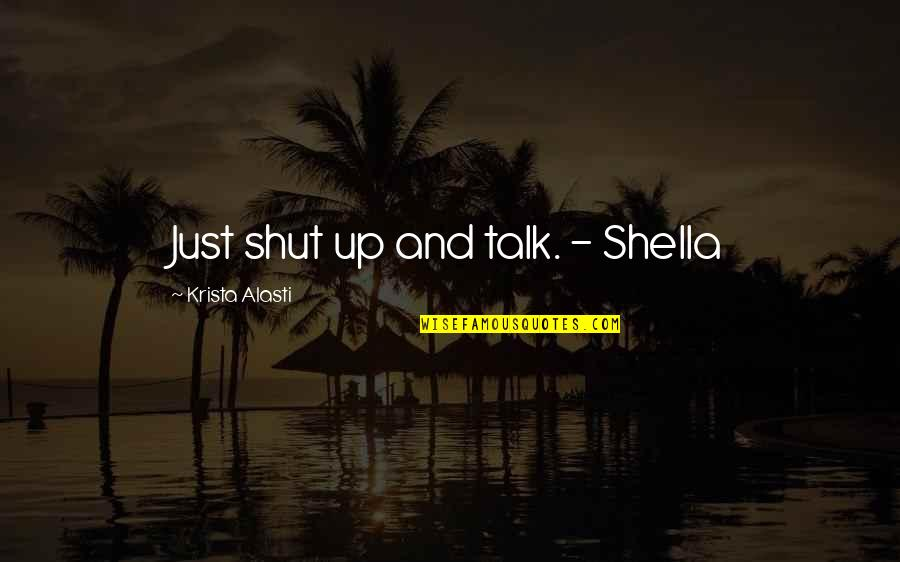 Leadership Presence Quotes By Krista Alasti: Just shut up and talk. - Shella