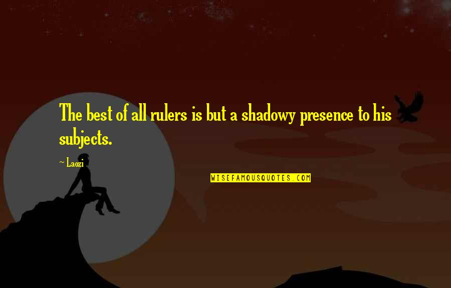 Leadership Presence Quotes By Laozi: The best of all rulers is but a