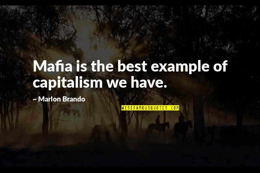 Leadership Presence Quotes By Marlon Brando: Mafia is the best example of capitalism we