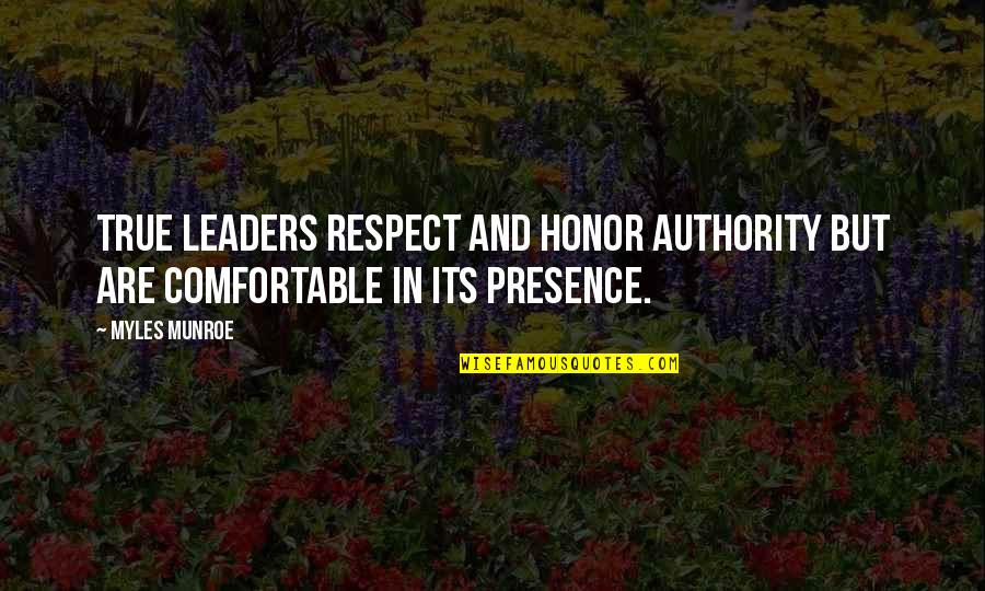 Leadership Presence Quotes By Myles Munroe: True leaders respect and honor authority but are
