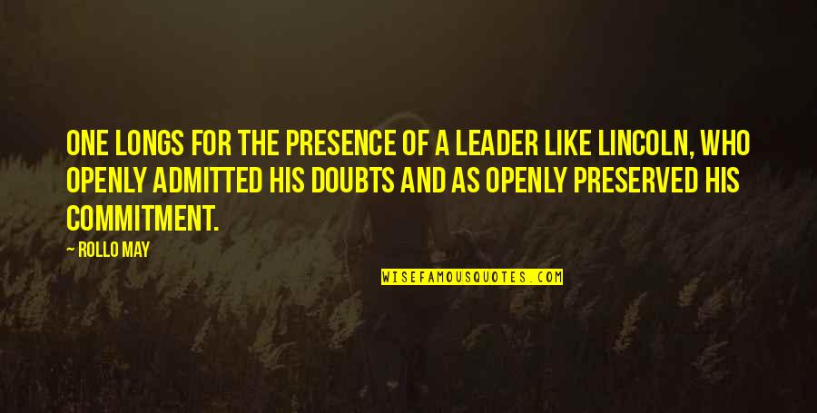Leadership Presence Quotes By Rollo May: One longs for the presence of a leader