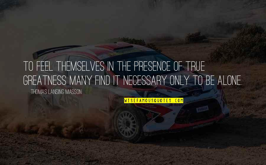 Leadership Presence Quotes By Thomas Lansing Masson: To feel themselves in the presence of true