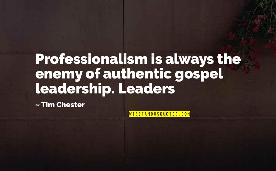 Leadership Professionalism Quotes By Tim Chester: Professionalism is always the enemy of authentic gospel