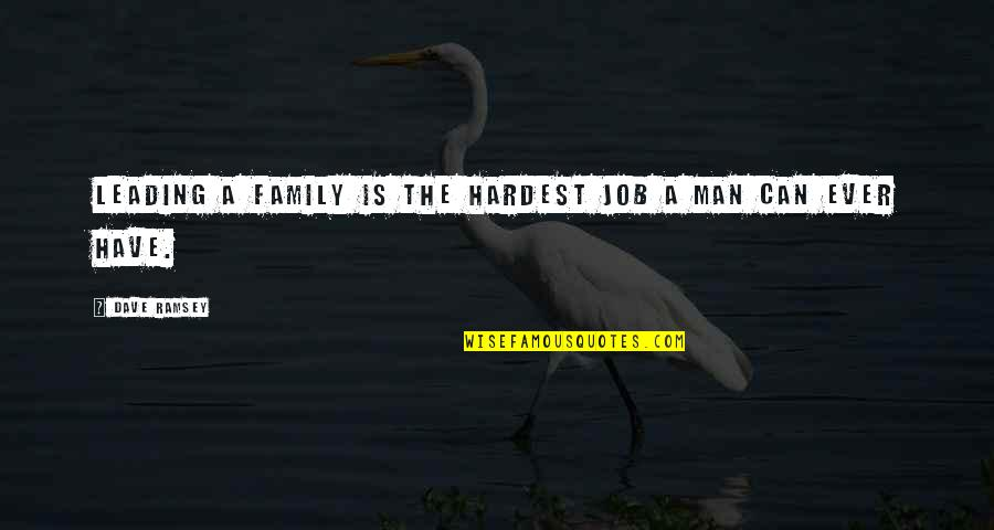 Leading A Family Quotes By Dave Ramsey: Leading a family is the hardest job a