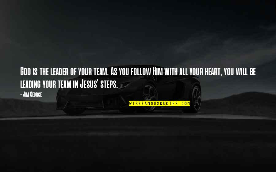 Leading A Family Quotes By Jim George: God is the leader of your team. As
