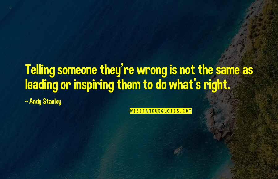 Leading On Someone Quotes By Andy Stanley: Telling someone they're wrong is not the same