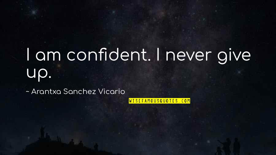 Leading On Someone Quotes By Arantxa Sanchez Vicario: I am confident. I never give up.