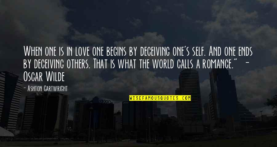 Leading On Someone Quotes By Ashton Cartwright: When one is in love one begins by