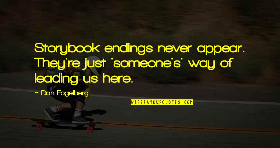 Leading On Someone Quotes By Dan Fogelberg: Storybook endings never appear. They're just 'someone's' way