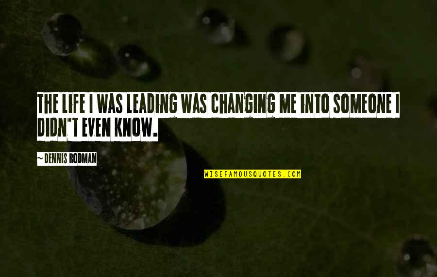 Leading On Someone Quotes By Dennis Rodman: The life I was leading was changing me