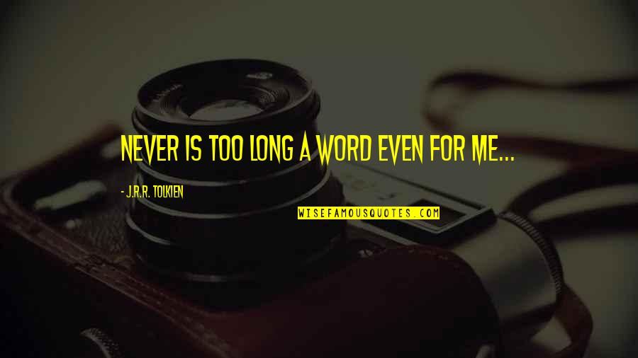 Leading On Someone Quotes By J.R.R. Tolkien: Never is too long a word even for