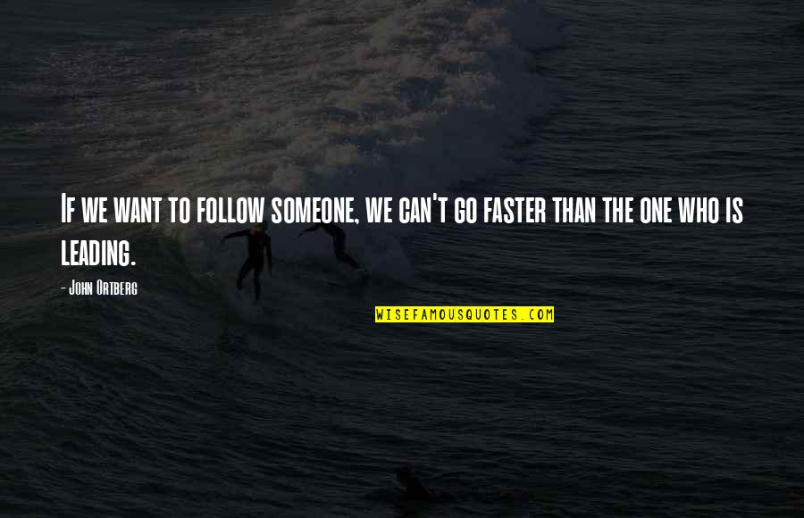 Leading On Someone Quotes By John Ortberg: If we want to follow someone, we can't