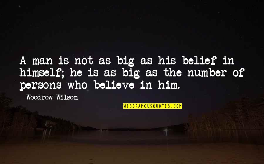 Leading On Someone Quotes By Woodrow Wilson: A man is not as big as his