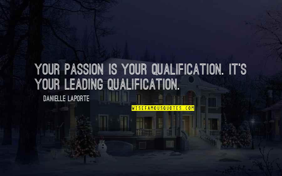 Leading With Passion Quotes By Danielle LaPorte: Your passion is your qualification. It's your leading