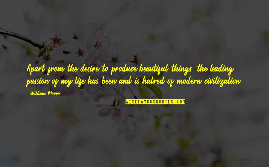 Leading With Passion Quotes By William Morris: Apart from the desire to produce beautiful things,