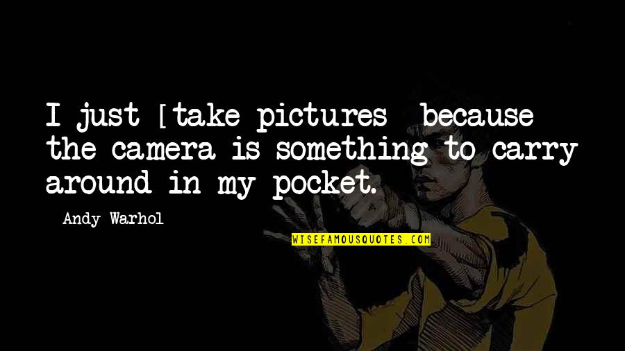 League Of Legends Funny Champion Quotes By Andy Warhol: I just [take pictures] because the camera is