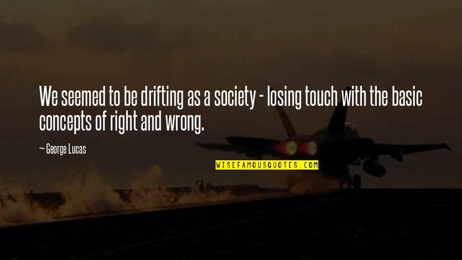 League Of Legends Funny Champion Quotes By George Lucas: We seemed to be drifting as a society