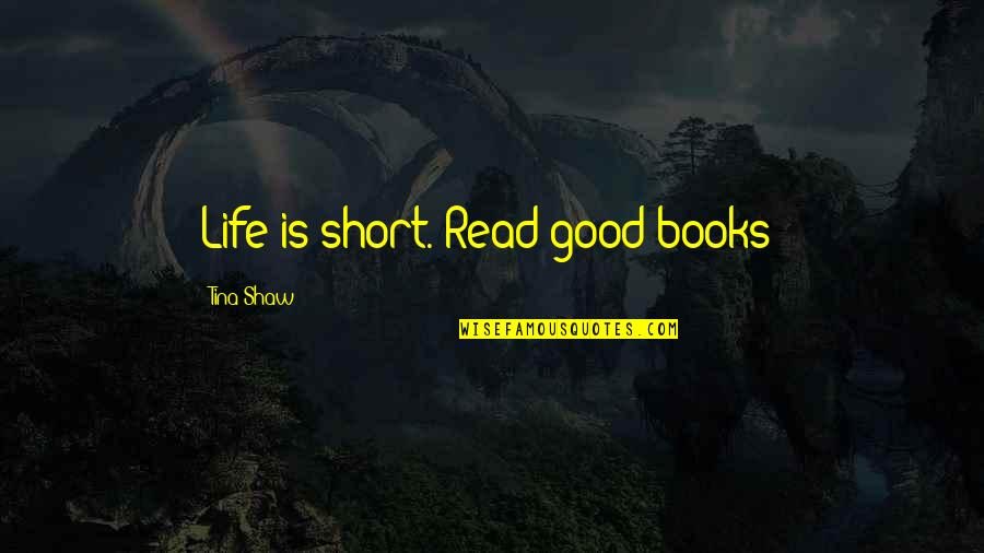 League Of Legends Quotes By Tina Shaw: Life is short. Read good books!