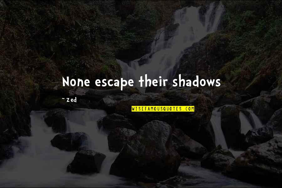 League Of Legends Quotes By Zed: None escape their shadows