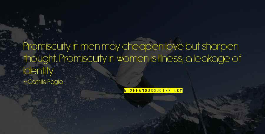 Leakage Quotes By Camille Paglia: Promiscuity in men may cheapen love but sharpen