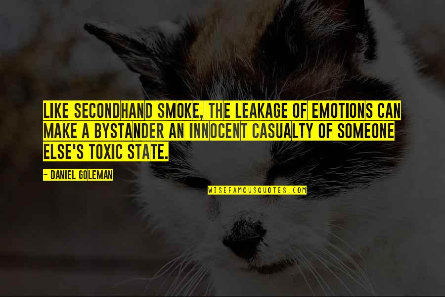 Leakage Quotes By Daniel Goleman: Like secondhand smoke, the leakage of emotions can
