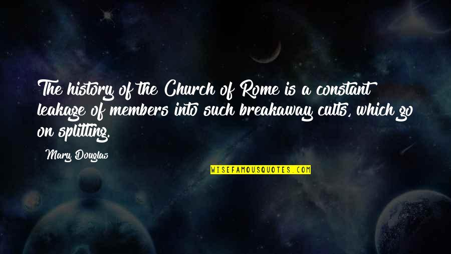 Leakage Quotes By Mary Douglas: The history of the Church of Rome is
