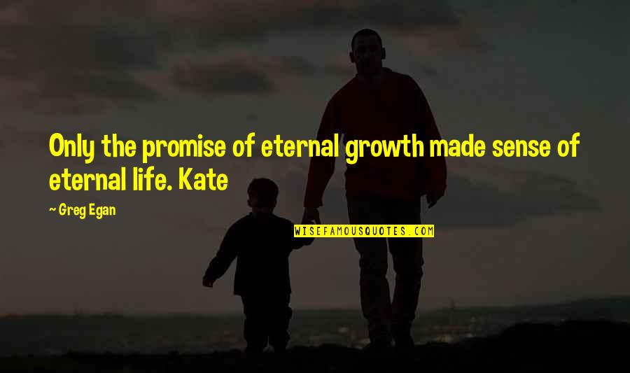 Leander Starr Jameson Quotes By Greg Egan: Only the promise of eternal growth made sense