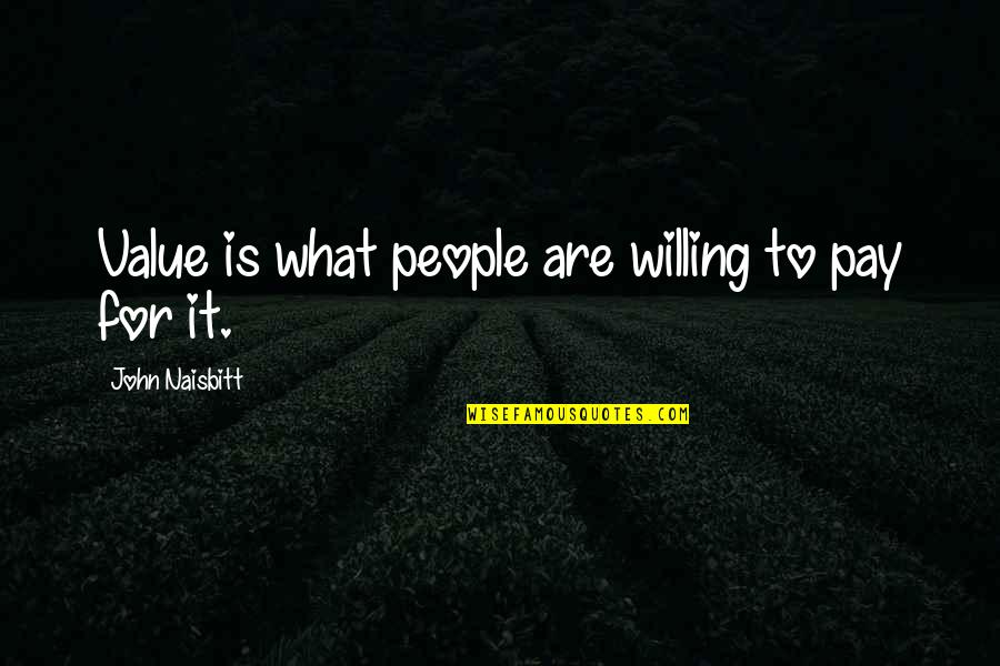 Leander Starr Jameson Quotes By John Naisbitt: Value is what people are willing to pay