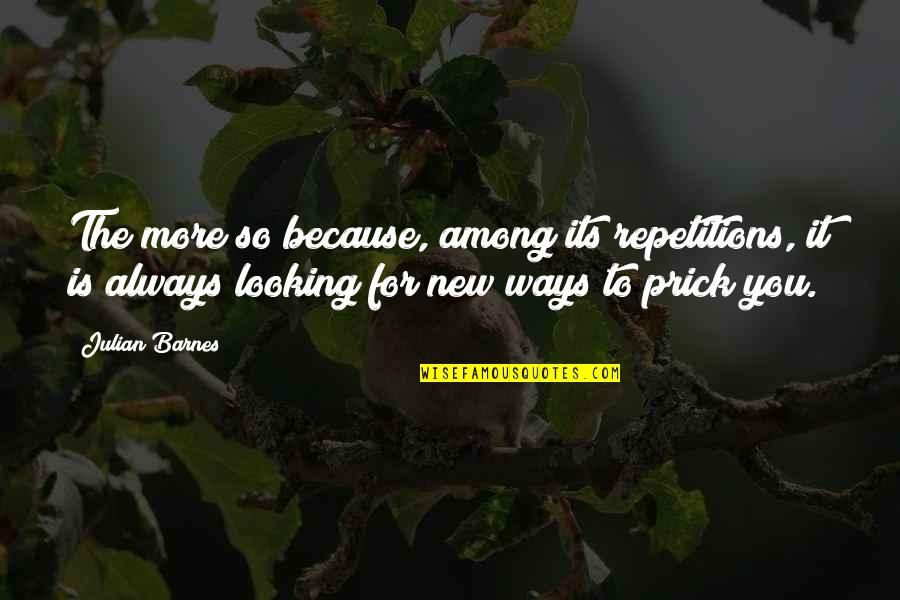 Leander Starr Jameson Quotes By Julian Barnes: The more so because, among its repetitions, it