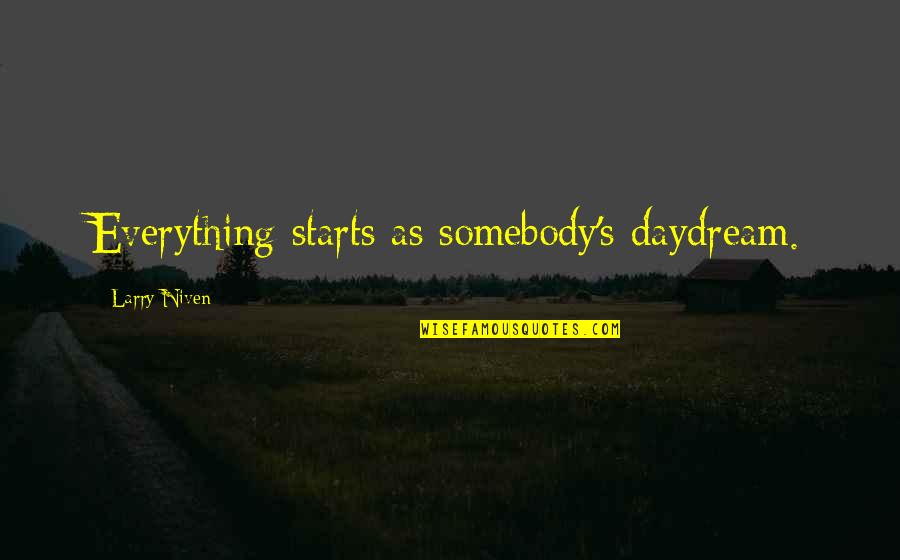 Leander Starr Jameson Quotes By Larry Niven: Everything starts as somebody's daydream.