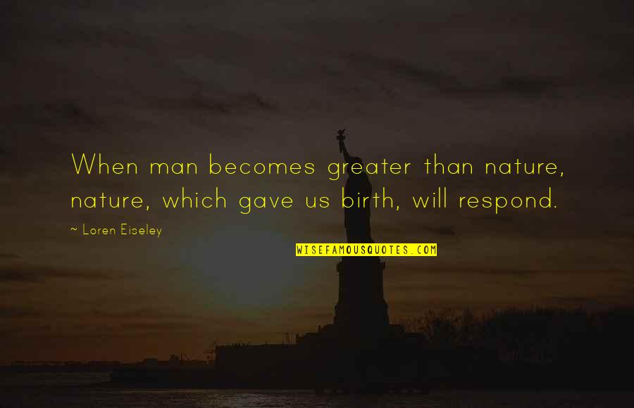 Leander Starr Jameson Quotes By Loren Eiseley: When man becomes greater than nature, nature, which