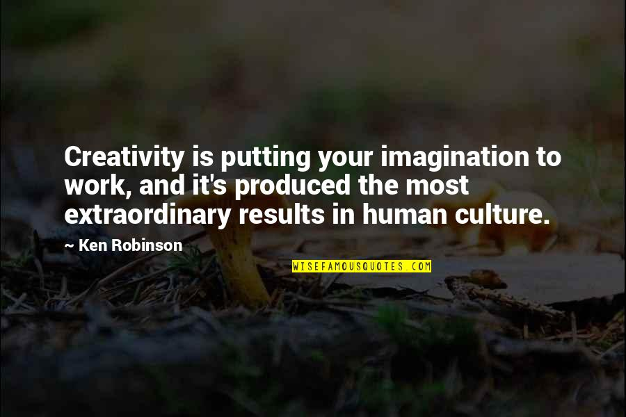 Leandre Quotes By Ken Robinson: Creativity is putting your imagination to work, and