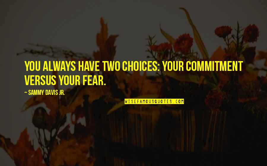 Leandre Quotes By Sammy Davis Jr.: You always have two choices: your commitment versus
