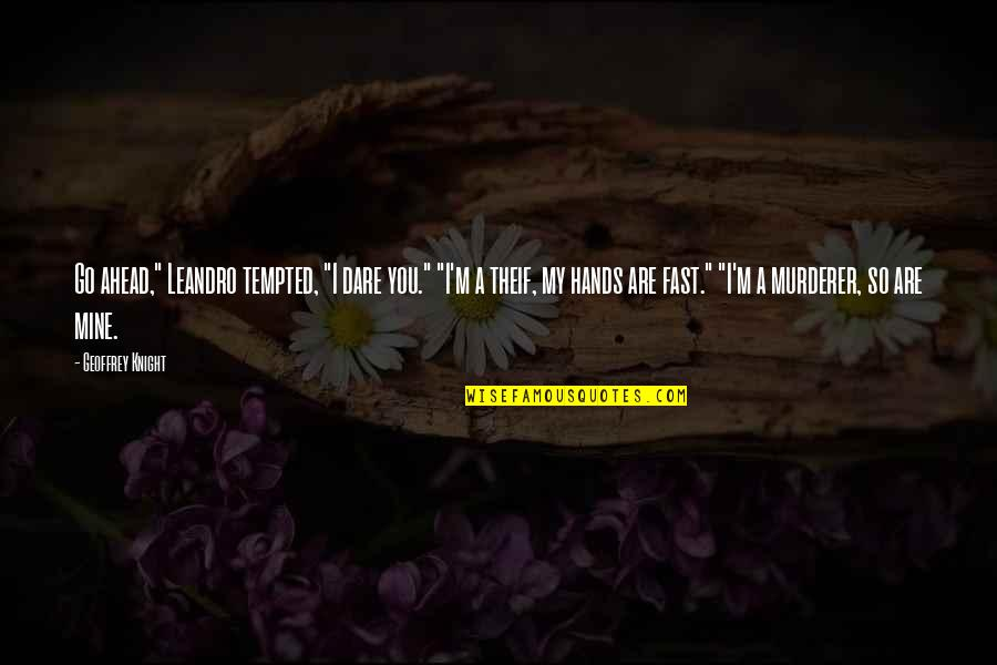 """Leandro Quotes By Geoffrey Knight: Go ahead,"""" Leandro tempted, """"I dare you."""" """"I'm"""