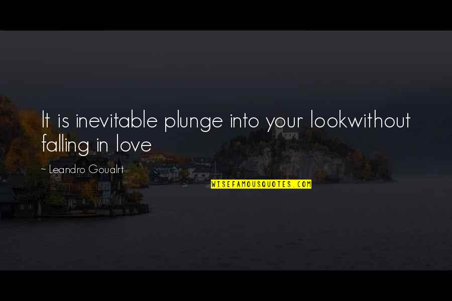 Leandro Quotes By Leandro Goualrt: It is inevitable plunge into your lookwithout falling