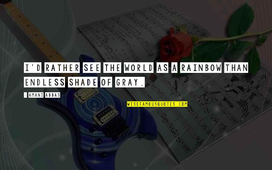 Leanna Renee Hieber Quotes By Amani Abbas: I'd rather see the world as a rainbow