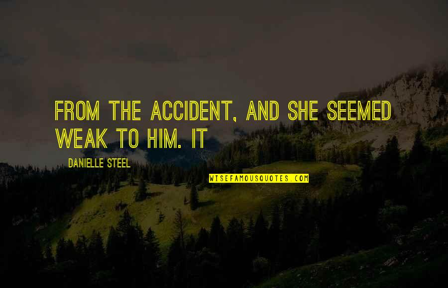 Leanna Renee Hieber Quotes By Danielle Steel: From the accident, and she seemed weak to