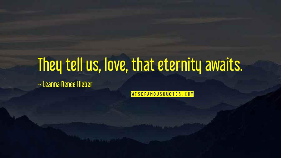 Leanna Renee Hieber Quotes By Leanna Renee Hieber: They tell us, love, that eternity awaits.