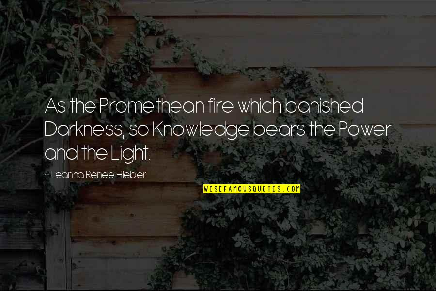 Leanna Renee Hieber Quotes By Leanna Renee Hieber: As the Promethean fire which banished Darkness, so