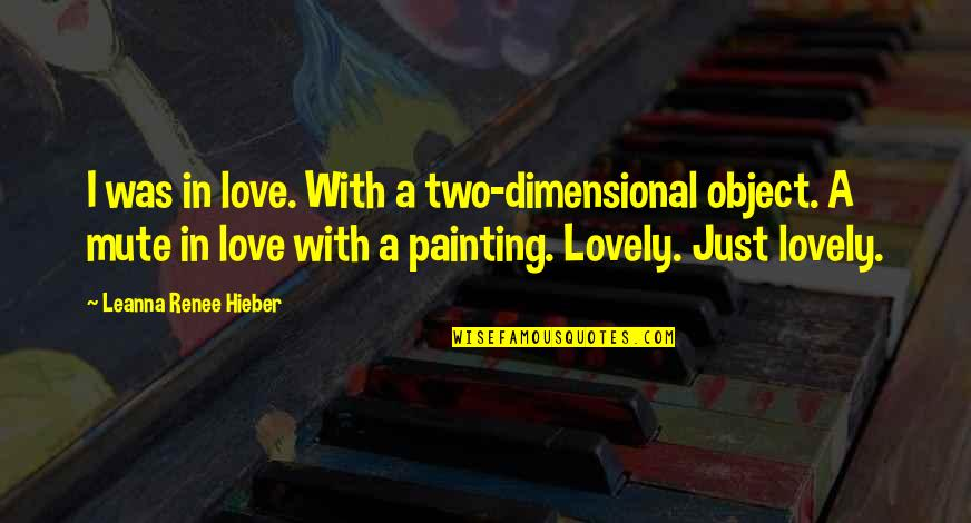 Leanna Renee Hieber Quotes By Leanna Renee Hieber: I was in love. With a two-dimensional object.