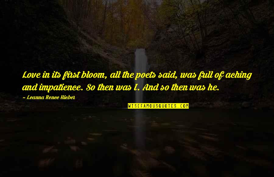 Leanna Renee Hieber Quotes By Leanna Renee Hieber: Love in its first bloom, all the poets