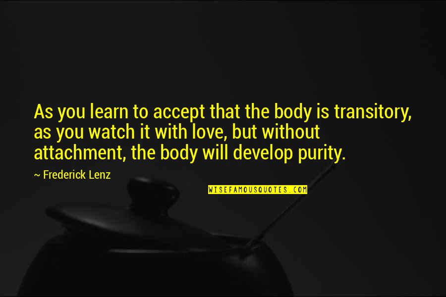 Learn And Develop Quotes By Frederick Lenz: As you learn to accept that the body