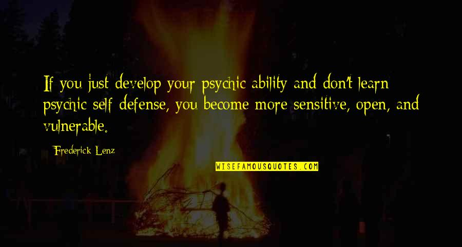 Learn And Develop Quotes By Frederick Lenz: If you just develop your psychic ability and