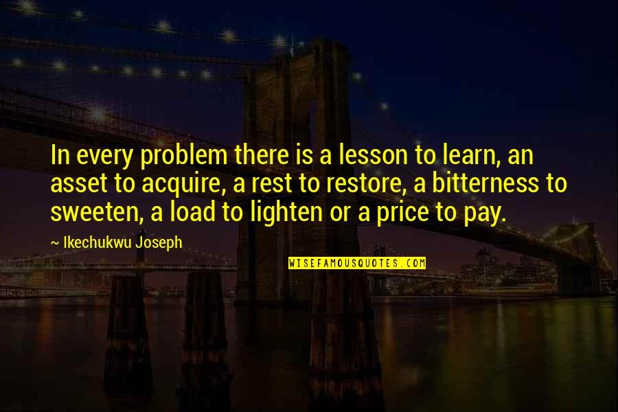 Learn And Develop Quotes By Ikechukwu Joseph: In every problem there is a lesson to